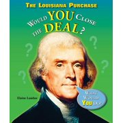 The Louisiana Purchase : Would You Close the Deal?