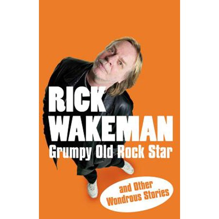 Grumpy Old Rock Star : and Other Wondrous Stories