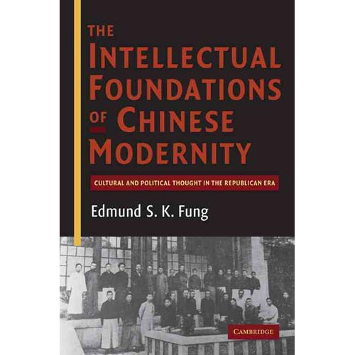 The Intellectual Foundations of Chinese Modernity: Cultural and Political Thought in the Republican Era