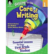 Getting to the Core of Writing: Essential Lessons for Every First Grade Student - eBook