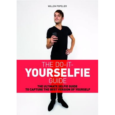 Do It Yourselfie Guide : The Ultimate Selfie Guide to Capture the Best Version of Yourself - Photo Booth Do It Yourself