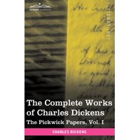 The Complete Works of Charles Dickens (in 30 Volumes, Illustrated) : The Pickwick Papers, Vol. I