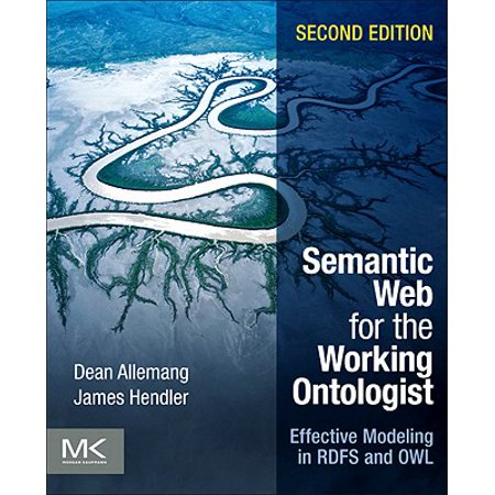 Semantic Web for the Working Ontologist : Effective Modeling in RDFS and (Semantic Web For The Working Ontologist 2nd Edition)