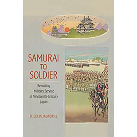 Military Japan (Samurai to Soldier : Remaking Military Service in Nineteenth-Century Japan )