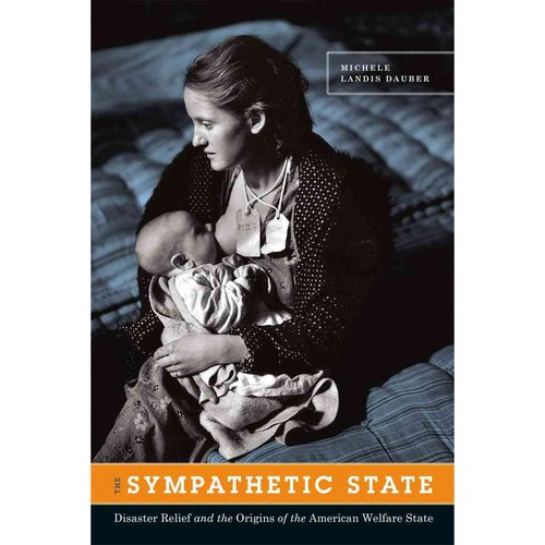 The Sympathetic State: Disaster Relief and the Origins of the American Welfare State