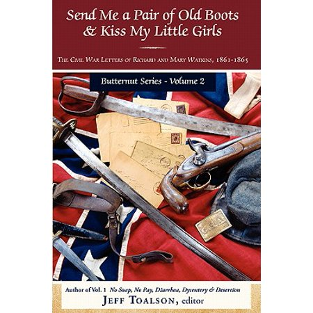 Send Me a Pair of Old Boots & Kiss My Little Girls : The Civil War Letters of Richard and Mary Watkins, (Rain The Little Girl And My Letter)