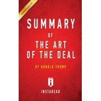 Summary of the Art of the Deal : By Donald Trump Includes Analysis
