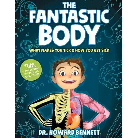 The Fantastic Body : What Makes You Tick & How You Get