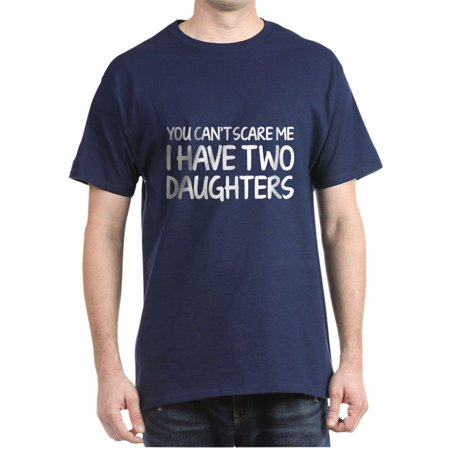 CafePress - You Can't Scare Me. I Have Two Daughters. Dark T S - 100% Cotton T-Shirt