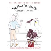 Mr. How Do You Do Changes I to You : Teaching Children the Importance of Humility