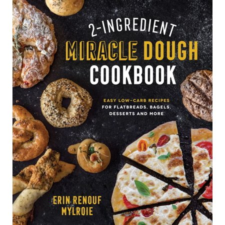 2-Ingredient Miracle Dough Cookbook : Easy Lower-Carb Recipes for Flatbreads, Bagels, Desserts and More (Easy Cute Halloween Dessert Recipes)