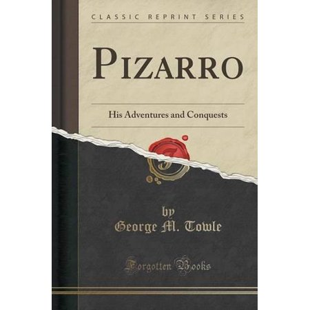 Pizarro  His Adventures And Conquests  Classic Reprint