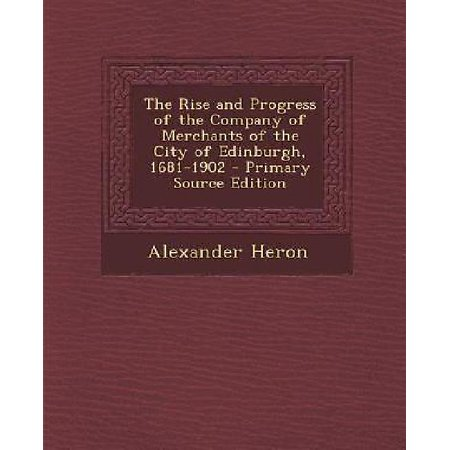 The Rise And Progress Of The Company Of Merchants Of The City Of Edinburgh  1681 1902