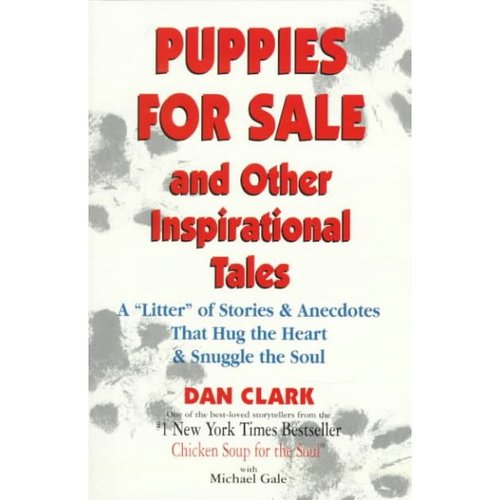 "Puppies for Sale and Other Inspirational Tales: A ""Litter"" of Stories & Anecdotes That Hug the Heart & Snuggle the Soul"