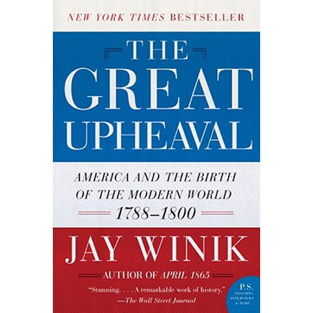 The Great Upheaval : America and the Birth of the Modern World,