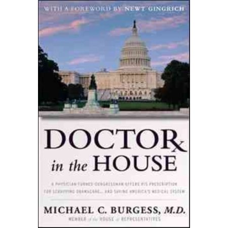 Doctor In The House  A Physician Turned Congressman Offers His Prescription For Scrapping Obamacare   And Saving Americas Medical System