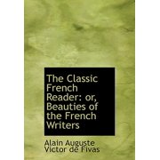 The Classic French Reader : Or, Beauties of the French Writers (Large Print Edition)