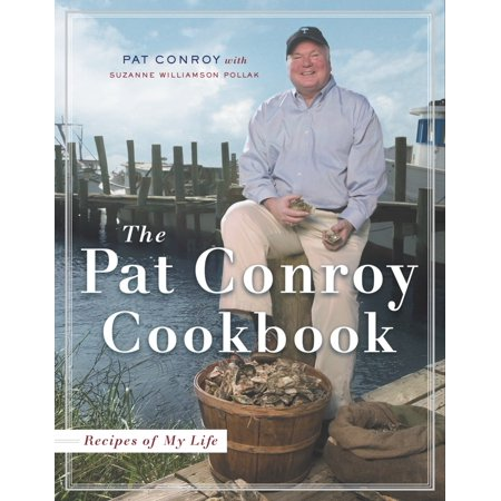 The Pat Conroy Cookbook : Recipes of My Life
