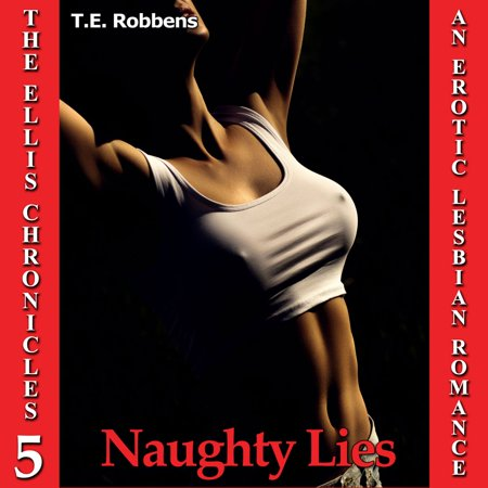 Naughty Lies: An Erotic Lesbian Romance (The Ellis Chronicles - book 5) -