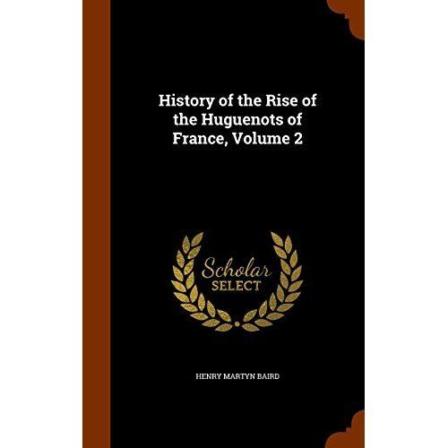 History of the Rise of the Huguenots of France, Volume 2