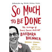 So Much to Be Done : The Writings of Breast Cancer Activist Barbara Brenner