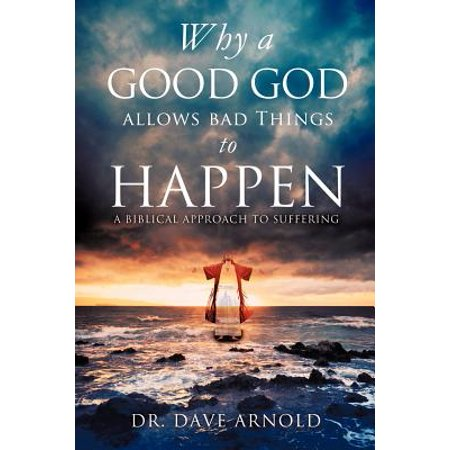 Why a Good God Allows Bad Things to Happen