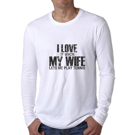Hilarious I Love My Wife When She Let's Me Play Tennis Men's Long Sleeve