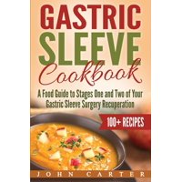 Gastric Sleeve: Gastric Sleeve Cookbook: A Food Guide to Stages One and Two of Your Gastric Sleeve Surgery Recuperation (Paperback)