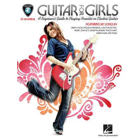 Guitar for Girls : A Beginner's Guide to Playing Acoustic or Electric (Cool Things To Play On Electric Guitar)