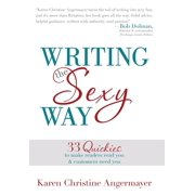 Writing the Sexy Way : 33 Quickies to Make Readers Read You and Customers Need You