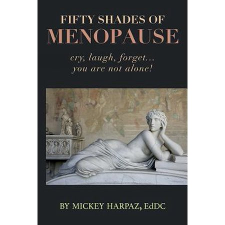 Fifty Shades Of Menopause  Cry  Laugh  Forget   You Are Not Alone