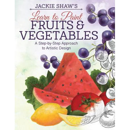 Jackie Shaw's Learn to Paint Fruits & Vegetables : A Step-By-Step Approach to Beautiful