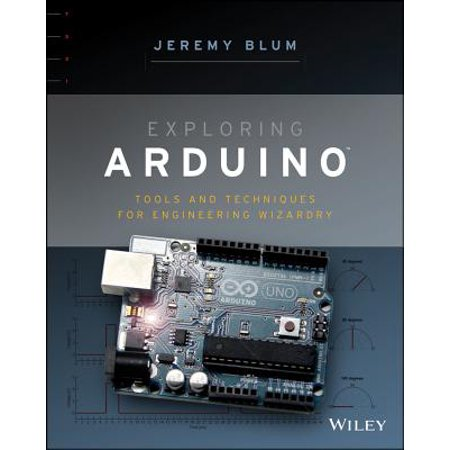 Exploring Arduino : Tools and Techniques for Engineering