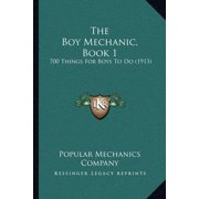 The Boy Mechanic, Book 1 : 700 Things for Boys to Do (1913)