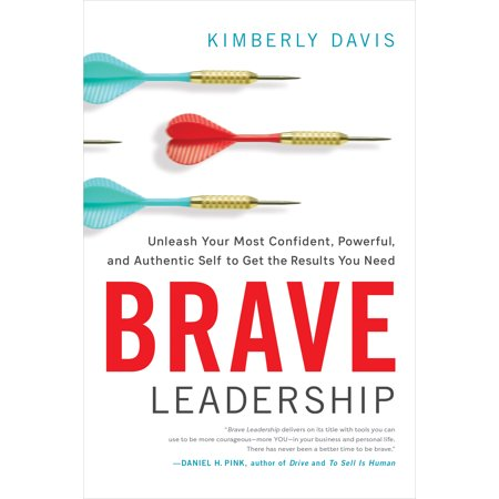 Brave Leadership : Unleash Your Most Confident, Powerful, and Authentic Self to Get the Results You (Best Facebook Status To Get The Most Likes)
