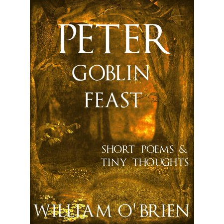Peter: Goblin Feast - Short Poems & Tiny Thoughts - eBook (Short Sweet Halloween Poems)