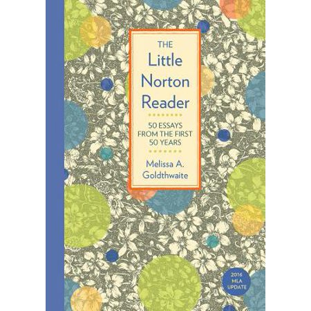 The Little Norton Reader : 50 Essays from the First 50 Years, with 2016 MLA