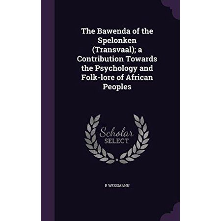 The Bawenda of the Spelonken (Transvaal); A Contribution Towards the Psychology and Folk-Lore of African Peoples - image 1 of 1