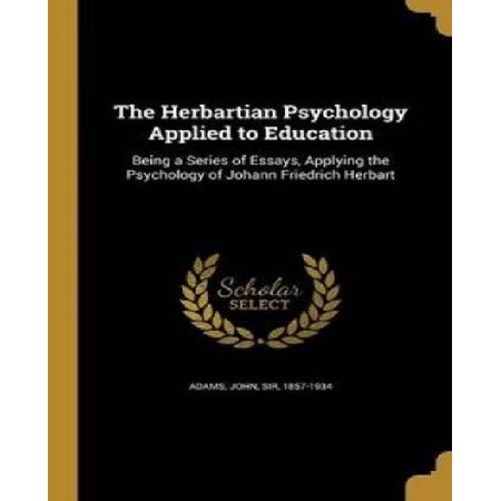 the herbartian psychology applied to education being a series of essays applying the psychology