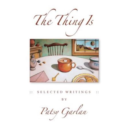 The Thing Is: Selected Writings by Patsy Garlan - image 1 of 1