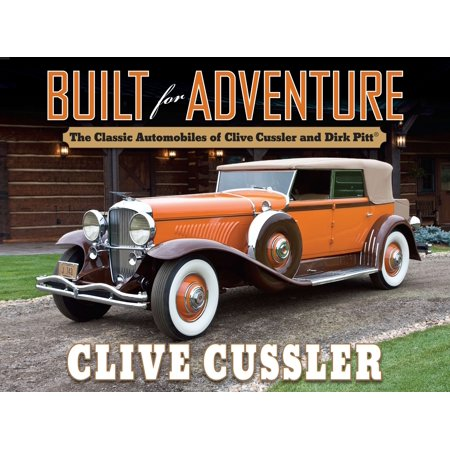 Built for Adventure : The Classic Automobiles of Clive Cussler and Dirk Pitt ()