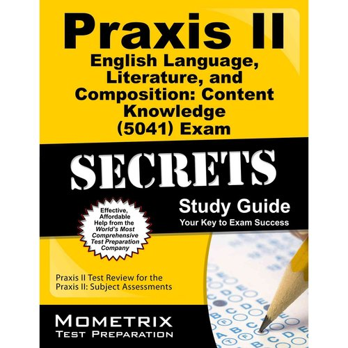 Praxis II English Language, Literature, and Composition: Content Knowledge (0041) Exam Secrets: Praxis II Test Review for the Praxis II: Subject Assessments