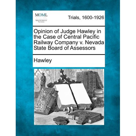 Opinion of Judge Hawley in the Case of Central Pacific Railway Company V. Nevada State Board of Assessors