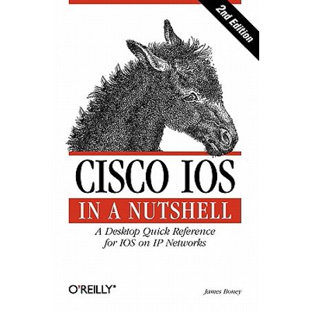 Cisco IOS in a Nutshell : A Desktop Quick Reference for IOS on IP (Cisco Ios Ip Complete Package)