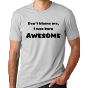 Think Out Loud Apparel Don'T Blame Me I Was Born Awesome Funny T-Shirt Humor Tee Shirt