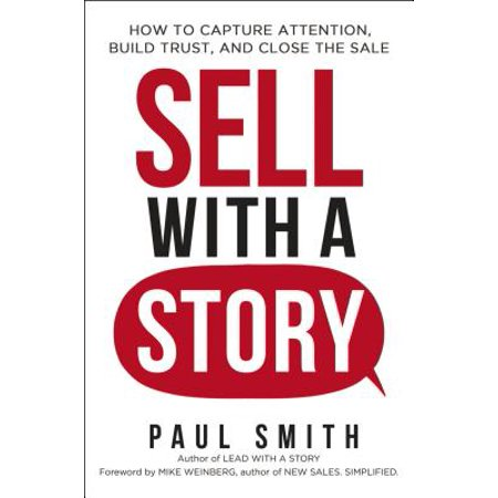 Sell with a Story : How to Capture Attention, Build Trust, and Close the