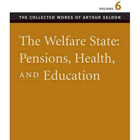 Welfare State, Pensions, Health and Education: v. 6: The Welfare State, Pensions, Health and Education v. 6 (Collected Works of Arthur Seldon) (Paperback)