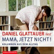 Mama, jetzt nicht! - Audiobook
