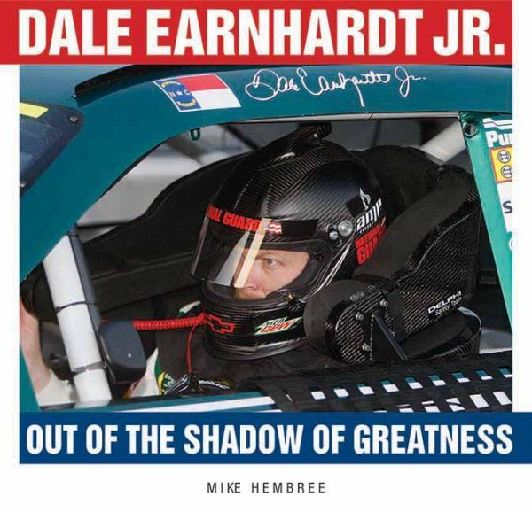 Dale Earnhardt Jr.: Out of the Shadow of Greatness (Hardcover) by