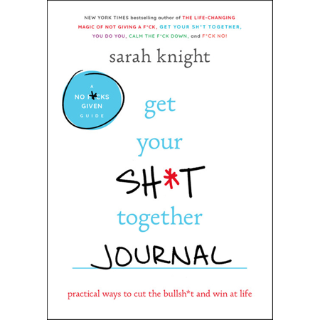 Get Your Sh*t Together Journal : Practical Ways to Cut the Bullsh*t and Win at (Best Way To Get Off Hydrocodone)